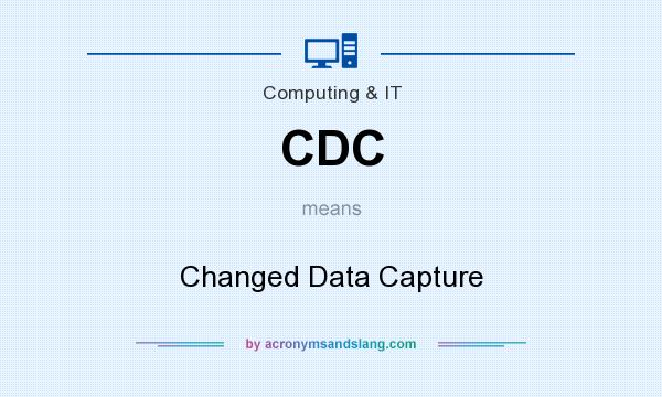 What does CDC mean? It stands for Changed Data Capture