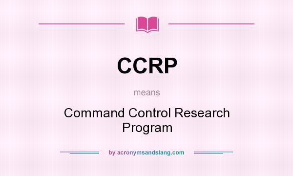 What does CCRP mean? It stands for Command Control Research Program