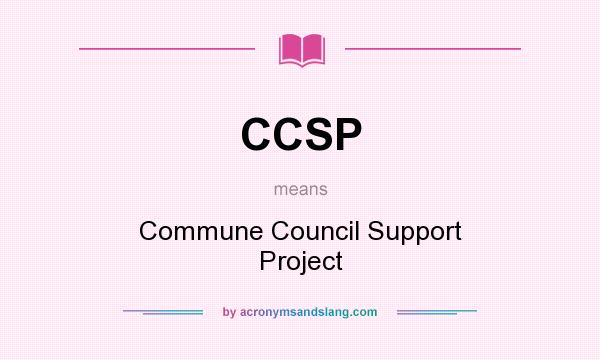 What does CCSP mean? It stands for Commune Council Support Project