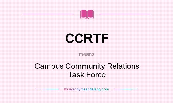What does CCRTF mean? It stands for Campus Community Relations Task Force