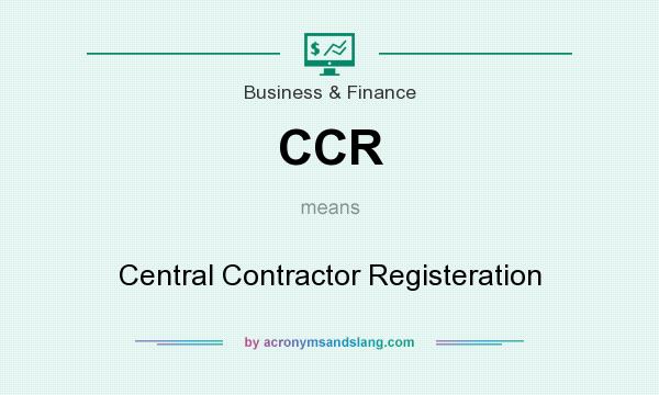 What does CCR mean? It stands for Central Contractor Registeration
