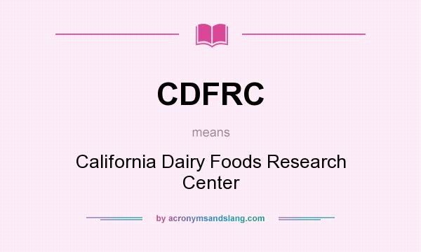 What does CDFRC mean? It stands for California Dairy Foods Research Center
