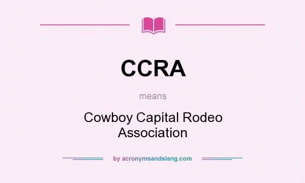 What does CCRA mean? It stands for Cowboy Capital Rodeo Association