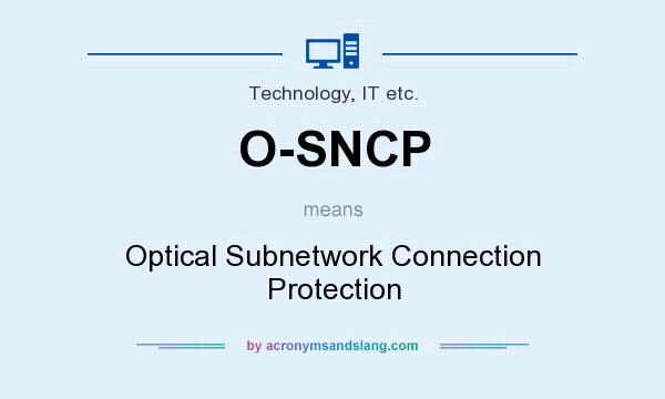 What does O-SNCP mean? It stands for Optical Subnetwork Connection Protection