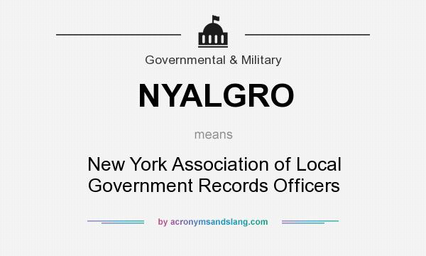 What does NYALGRO mean? It stands for New York Association of Local Government Records Officers