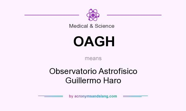 What does OAGH mean? It stands for Observatorio Astrofisico Guillermo Haro