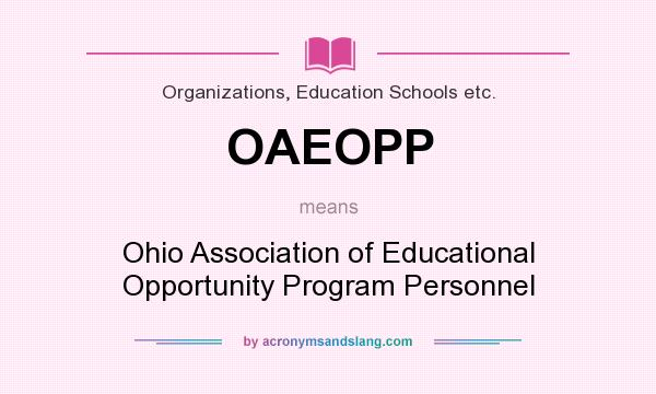 What does OAEOPP mean? It stands for Ohio Association of Educational Opportunity Program Personnel