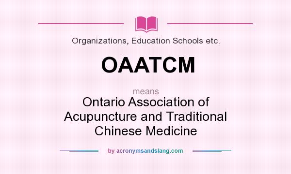 What does OAATCM mean? It stands for Ontario Association of Acupuncture and Traditional Chinese Medicine