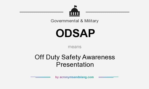 What does ODSAP mean? It stands for Off Duty Safety Awareness Presentation