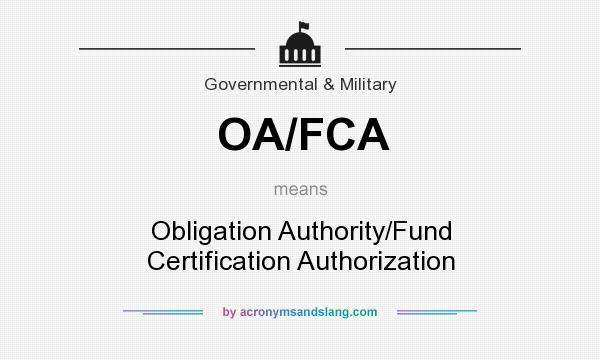 What does OA/FCA mean? It stands for Obligation Authority/Fund Certification Authorization