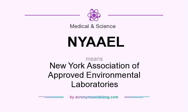 What does NYAAEL mean? It stands for New York Association of Approved Environmental Laboratories