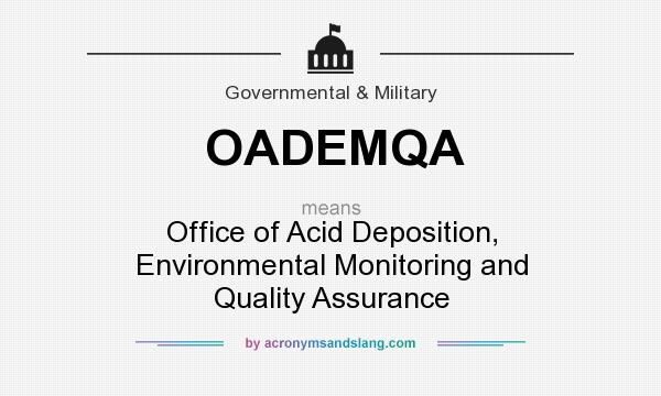 What does OADEMQA mean? It stands for Office of Acid Deposition, Environmental Monitoring and Quality Assurance