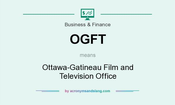 What does OGFT mean? It stands for Ottawa-Gatineau Film and Television Office