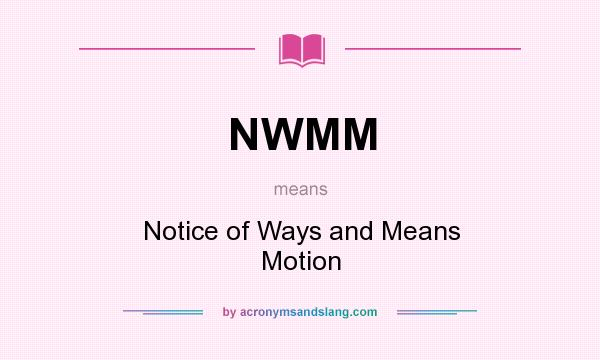 What does NWMM mean? It stands for Notice of Ways and Means Motion