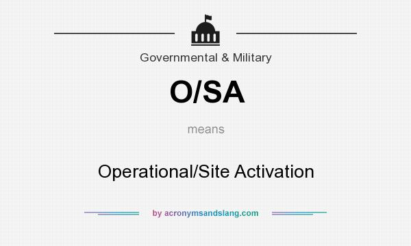 What does O/SA mean? It stands for Operational/Site Activation