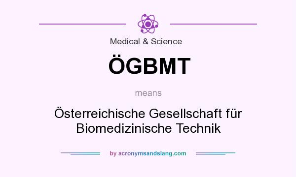 What does ÖGBMT mean? It stands for Österreichische Gesellschaft für Biomedizinische Technik