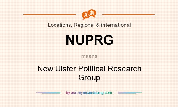 What does NUPRG mean? It stands for New Ulster Political Research Group