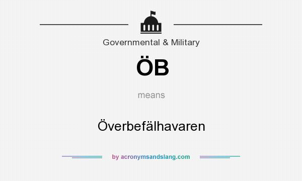 What does ÖB mean? It stands for Överbefälhavaren