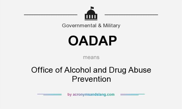 What does OADAP mean? It stands for Office of Alcohol and Drug Abuse Prevention