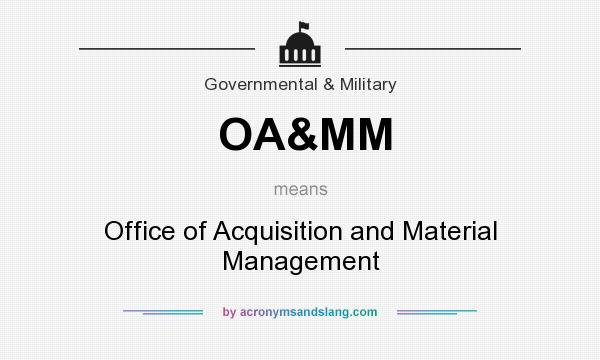 What does OA&MM mean? It stands for Office of Acquisition and Material Management