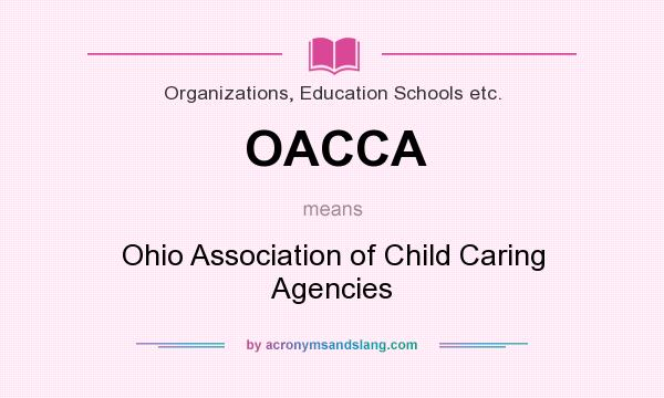 What does OACCA mean? It stands for Ohio Association of Child Caring Agencies