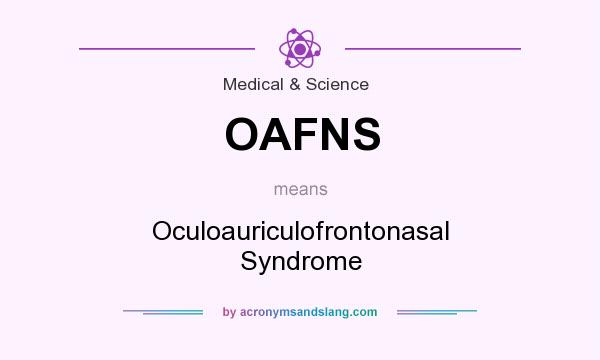 What does OAFNS mean? It stands for Oculoauriculofrontonasal Syndrome