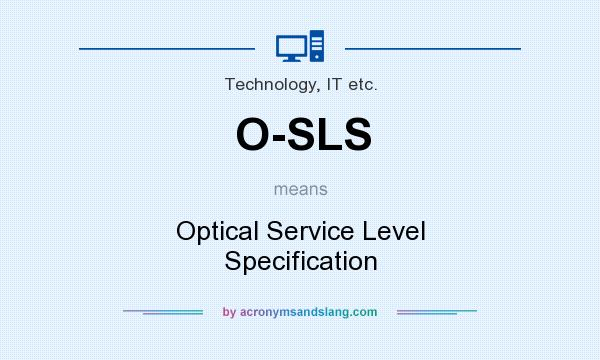 What does O-SLS mean? It stands for Optical Service Level Specification
