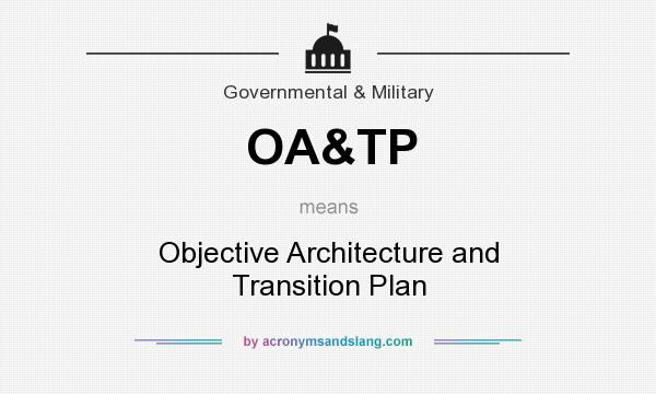 What does OA&TP mean? It stands for Objective Architecture and Transition Plan