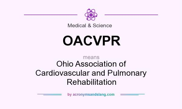 What does OACVPR mean? It stands for Ohio Association of Cardiovascular and Pulmonary Rehabilitation