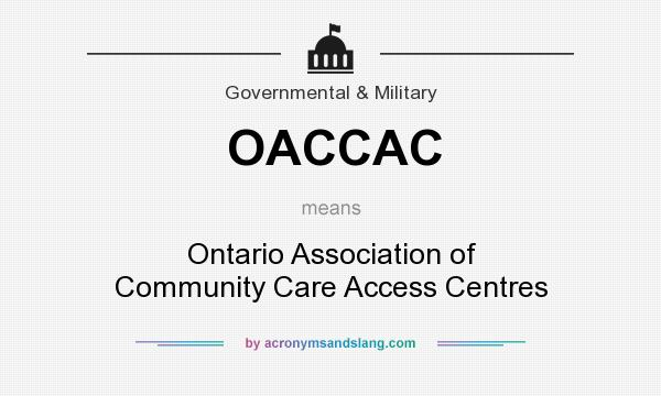 What does OACCAC mean? It stands for Ontario Association of Community Care Access Centres