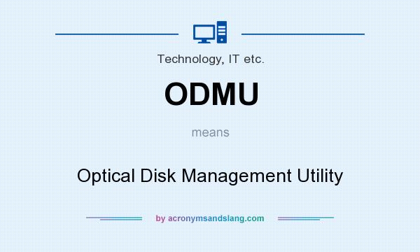 What does ODMU mean? It stands for Optical Disk Management Utility