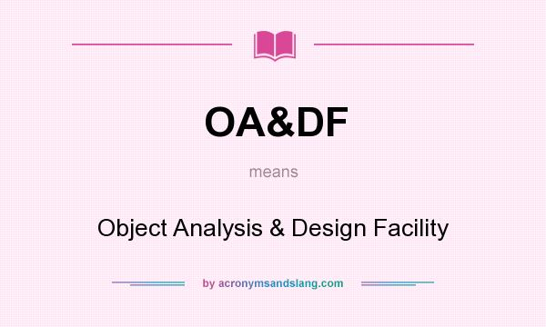 What does OA&DF mean? It stands for Object Analysis & Design Facility