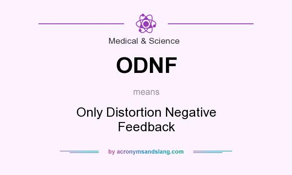 Definition Of ODNF   ODNF Stands For Only Distortion Negative Feedback. By  AcronymsAndSlang.com