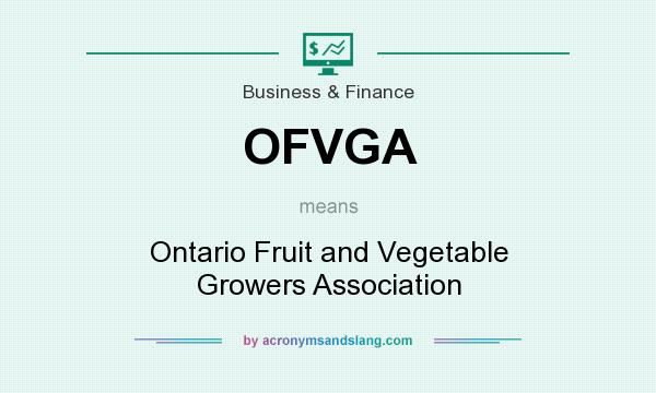 What does OFVGA mean? It stands for Ontario Fruit and Vegetable Growers Association