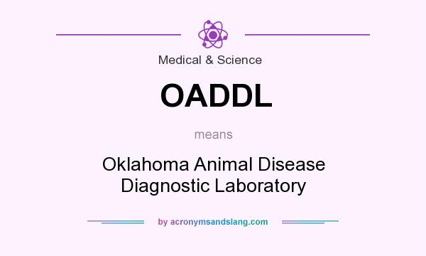 What does OADDL mean? It stands for Oklahoma Animal Disease Diagnostic Laboratory