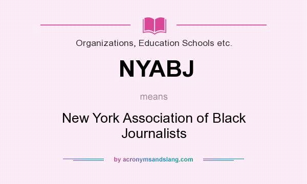 What does NYABJ mean? It stands for New York Association of Black Journalists