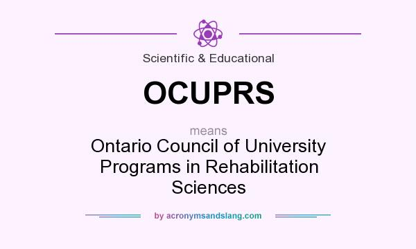 What does OCUPRS mean? It stands for Ontario Council of University Programs in Rehabilitation Sciences