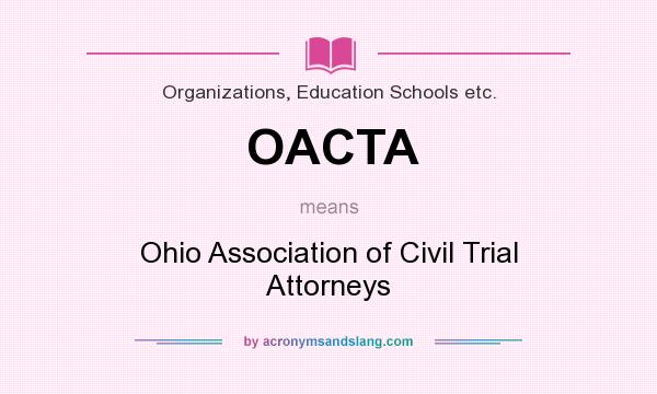 What does OACTA mean? It stands for Ohio Association of Civil Trial Attorneys