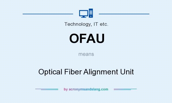 What does OFAU mean? It stands for Optical Fiber Alignment Unit