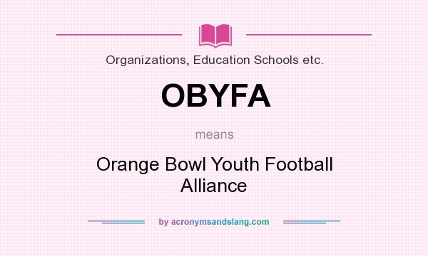 What does OBYFA mean? It stands for Orange Bowl Youth Football Alliance