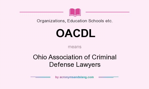 What does OACDL mean? It stands for Ohio Association of Criminal Defense Lawyers