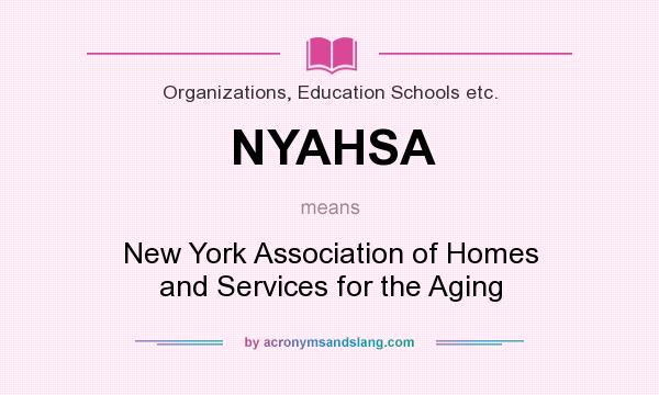 What does NYAHSA mean? It stands for New York Association of Homes and Services for the Aging