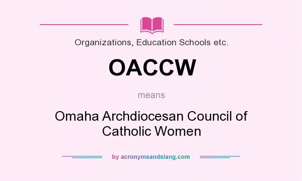 What does OACCW mean? It stands for Omaha Archdiocesan Council of Catholic Women