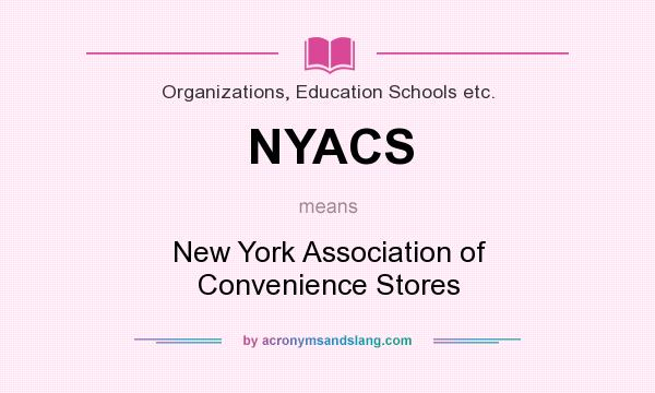 What does NYACS mean? It stands for New York Association of Convenience Stores