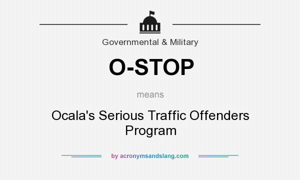 What does O-STOP mean? It stands for Ocala`s Serious Traffic Offenders Program