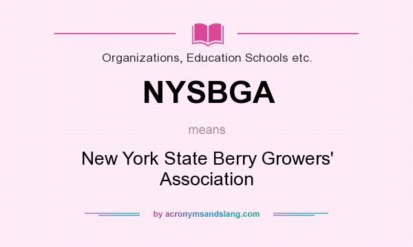 What does NYSBGA mean? It stands for New York State Berry Growers` Association
