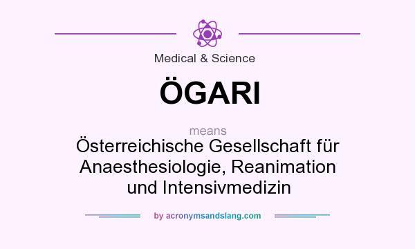 What does ÖGARI mean? It stands for Österreichische Gesellschaft für Anaesthesiologie, Reanimation und Intensivmedizin