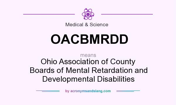 What does OACBMRDD mean? It stands for Ohio Association of County Boards of Mental Retardation and Developmental Disabilities