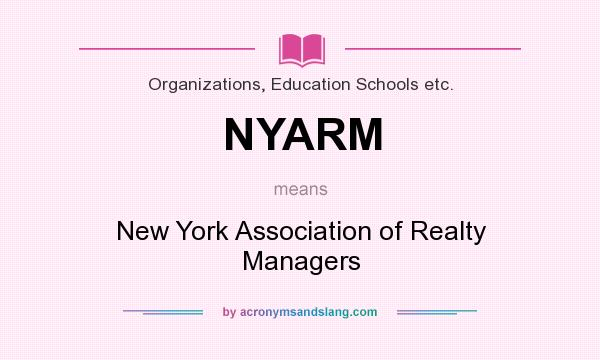 What does NYARM mean? It stands for New York Association of Realty Managers