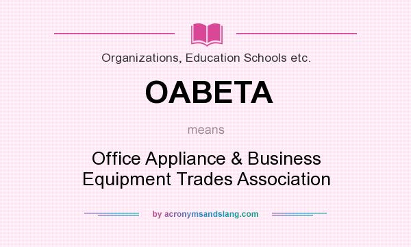 What does OABETA mean? It stands for Office Appliance & Business Equipment Trades Association